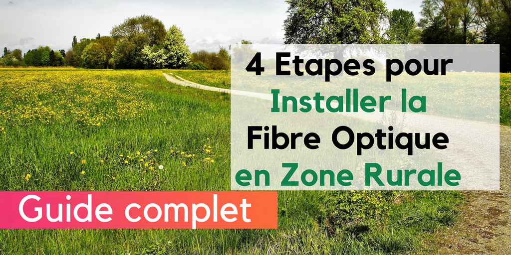 4 etapes pour installer la fibre optique en zone rurale guide complet - Comment installer la fibre ...
